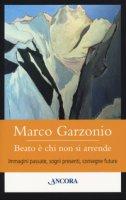 Beato è chi non si arrende - Garzonio Marco