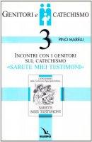 """Genitori e catechismo. Vol. 3: Incontri con i genitori sul catechismo """"Sarete miei testimoni"""" - Marelli Pino"""
