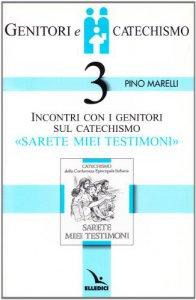 """Copertina di 'Genitori e catechismo. Vol. 3: Incontri con i genitori sul catechismo """"Sarete miei testimoni""""'"""