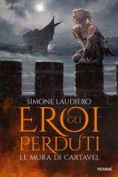 Le mura di Cartavel. Gli eroi perduti - Laudiero Simone