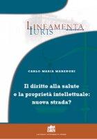 Il diritto alla salute e la proprietà intellettuale: nuova strada? - Carlo Maria Marenghi