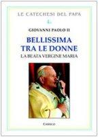 Bellissima tra le donne. La Beata Vergine Maria Vol. 1 - Giovanni Paolo II