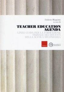 Copertina di 'Teacher education agenda. Linee guida per la formazione iniziale dei docenti della scuola secondaria'