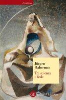 Tra scienza e fede - Jürgen Habermas