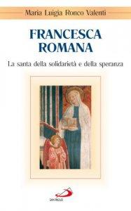 Copertina di 'Francesca Romana. La santa della solidarietà e della speranza'