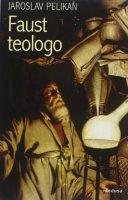 Faust teologo - Pelikan Jaroslav