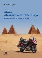 Africa: Alessandria-Città del Capo. 12.000 km in 26 giorni in moto - Anglana Marcello