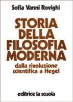 Storia della filosofia moderna. Dalla rivoluzione scientifica a Hegel - Vanni Rovighi Sofia