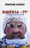 Siberia -71°. Là dove gli uomini amano il freddo - Moro Simone