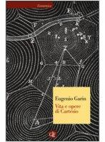 Vita e opere di Cartesio - Eugenio Garin