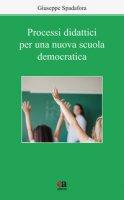 Processi didattici per una nuova scuola democratica - Spadafora Giuseppe