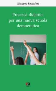 Copertina di 'Processi didattici per una nuova scuola democratica'