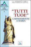 """""""Tutti tuoi""""! L'affidamento a Maria - Carelli Roberto"""