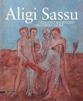 Aligi Sassu. Catalogo ragionato dell'opera sacra. Ediz. a colori - Bonini Giuseppe, Forte Bruno, Negri Antonello