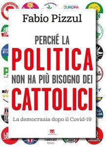 Copertina di 'Perché la politica non ha più bisogno dei cattolici'