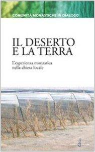 Copertina di 'Il deserto e la terra. L'esperienza monastica nella chiesa locale'