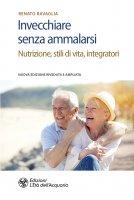 Invecchiare senza ammalarsi - Renato Ravaglia