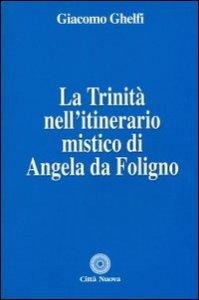 Copertina di 'La Trinità nell'itinerario mistico di Angela da Foligno'