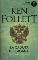 La caduta dei giganti. The century trilogy - Follett Ken