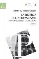 La ricerca del neofascismo. L'uso e l'abuso delle scienze sociali - Gregor A. James