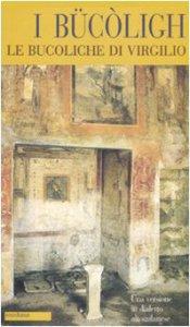 Copertina di 'I BücòlighLe Bucoliche di Virgilio. Testo milanese a fronte'