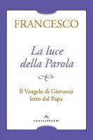 La luce della Parola - Francesco (Jorge Mario Bergoglio)