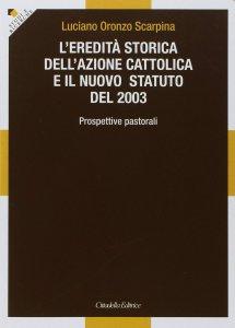 Copertina di 'L'eredità storica dell'Azione cattolica e il nuovo statuto del 2003'