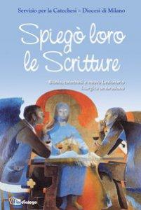 Copertina di 'Spiegò loro le scritture. Bibbia, catechesi e nuovo lezionario liturgico ambrosiano'
