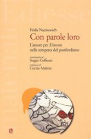 Con parole loro. L'amore per il lavoro nella tempesta del postfordismo - Nacinovich Frida