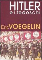Hitler e i tedeschi - Voegelin Eric