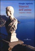 Itinerari dell'anima. Campania e dintorni - Agnisola Giorgio