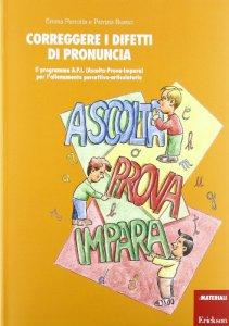 Copertina di 'Correggere i difetti di pronuncia. Il programma A.P.I. (Ascolta-Prova-Impara) per l'allenamento percettivo-articolatorio'