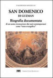 Copertina di 'San Domenico di Guzman. Biografia documentata di un uomo riconosciuto dai suoi contemporanei come «Tutto evangelico»'