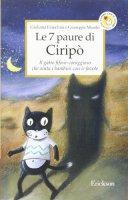 Le sette paure di Ciripò. Il gatto fifone-coraggioso che aiuta i bambini con le favole - Franchini Giuliana, Maiolo Giuseppe