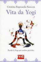 Vita da yogi. Perché lo yoga può rendere tutti felici - Rapisarda Sassoon Cristina