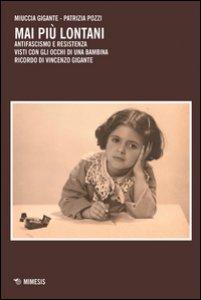 Copertina di 'Mai più lontani. Antifascismo e Resistenza visti con gli occhi di una bambina. Ricordo di Vincenzo Gigante'