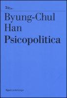 Psicopolitica. Il neoliberismo e le nuove tecniche del potere - Han Byung-Chul