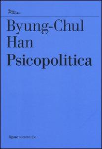 Copertina di 'Psicopolitica. Il neoliberismo e le nuove tecniche del potere'