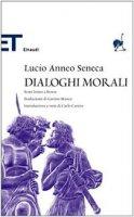 Dialoghi morali - Seneca L. Anneo