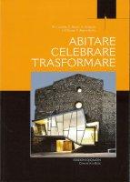 Abitare, celebrare, trasformare - M. Cucinella, C. Danani, A. Gerhards, J.-F. Pousse, C. Ratti e Aa. Vv.