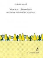 Vivere tra cielo e terra. Architetture sugli alberi ed ecoturismo - Napoli Federico