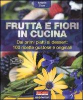 Frutta e fiori in cucina. dai primi piatti ai dessert: 100 ricette gustose e originali - Zucco Antonio