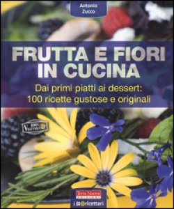 Copertina di 'Frutta e fiori in cucina. dai primi piatti ai dessert: 100 ricette gustose e originali'