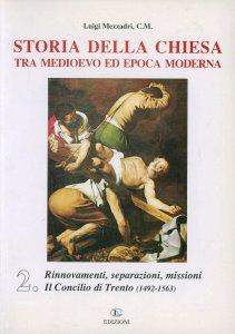 Copertina di 'Storia della Chiesa tra Medioevo ed epoca moderna [vol_2] / Rinnovamenti, separazioni, missioni. Il Concilio di Trento (1492-1563)'