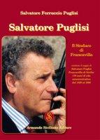 Salvatore Puglisi. Il Sindaco di Francavilla - Puglisi Salvatore Ferruccio