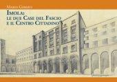 Imola: le due Case del Fascio e il centro cittadino - Giberti Mario