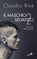 Il maschio selvatico - Claudio Risé