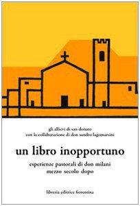 Copertina di 'Un libro inopportuno. Esperienze pastoriali di Don Milani mezzo secolo dopo'
