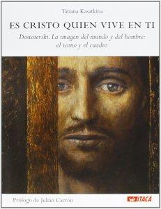 Copertina di 'Es Cristo quien vive en ti. Dostoievski. La imagen del mundo y del hombre: el icono y el cuadro.'