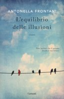 L' equilibrio delle illusioni - Frontani Antonella